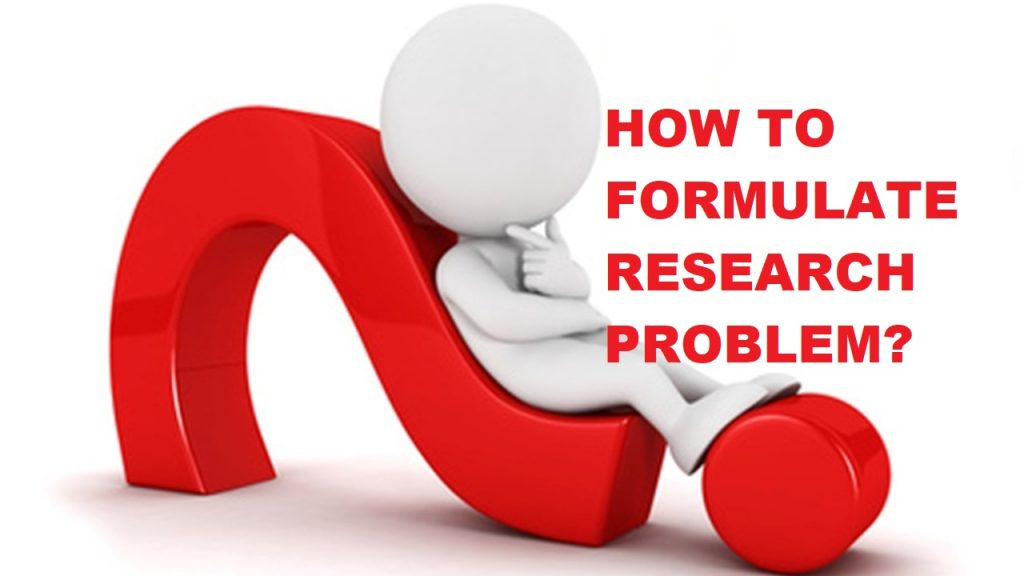 Step by Step Guide to Formulate a Research Problem