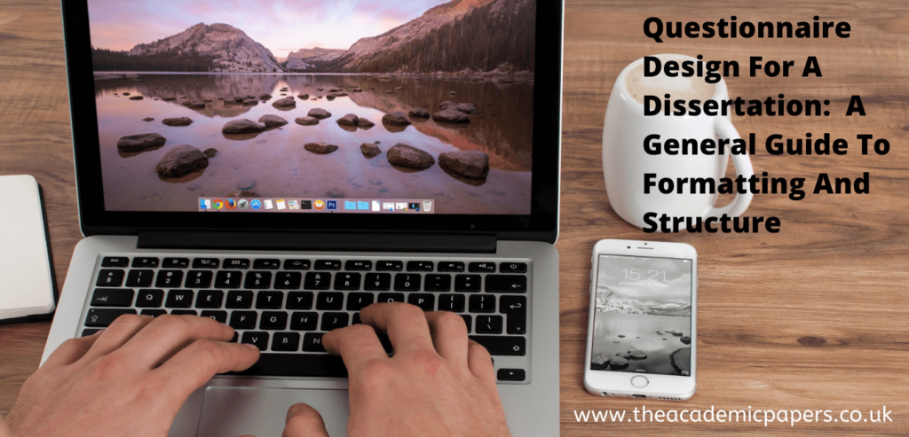 Questionnaire Design For A Dissertation:  A General Guide To Formatting And Structure