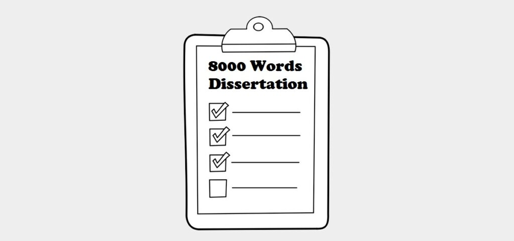 8000 Words Dissertation Breakdown – Guidelines and Techniques to Know